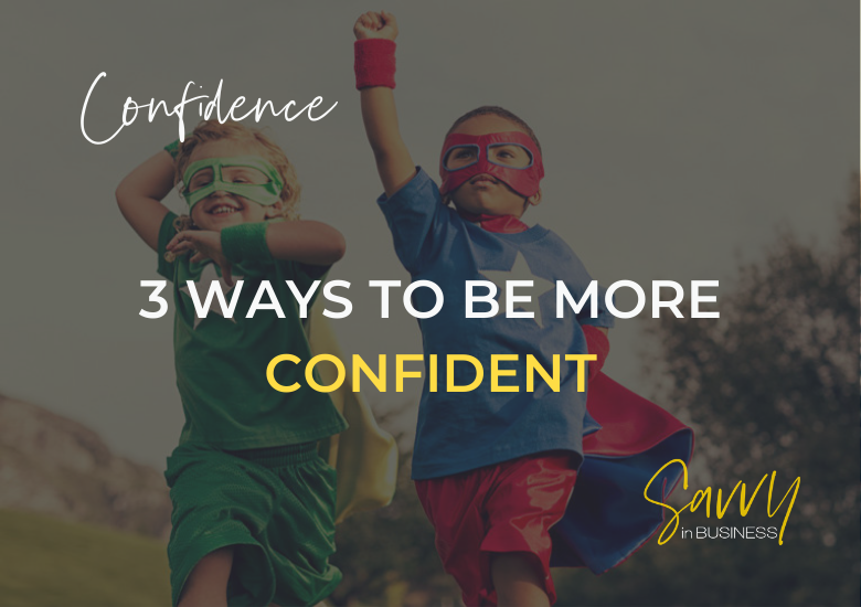 3 Ways To Be More Confident
